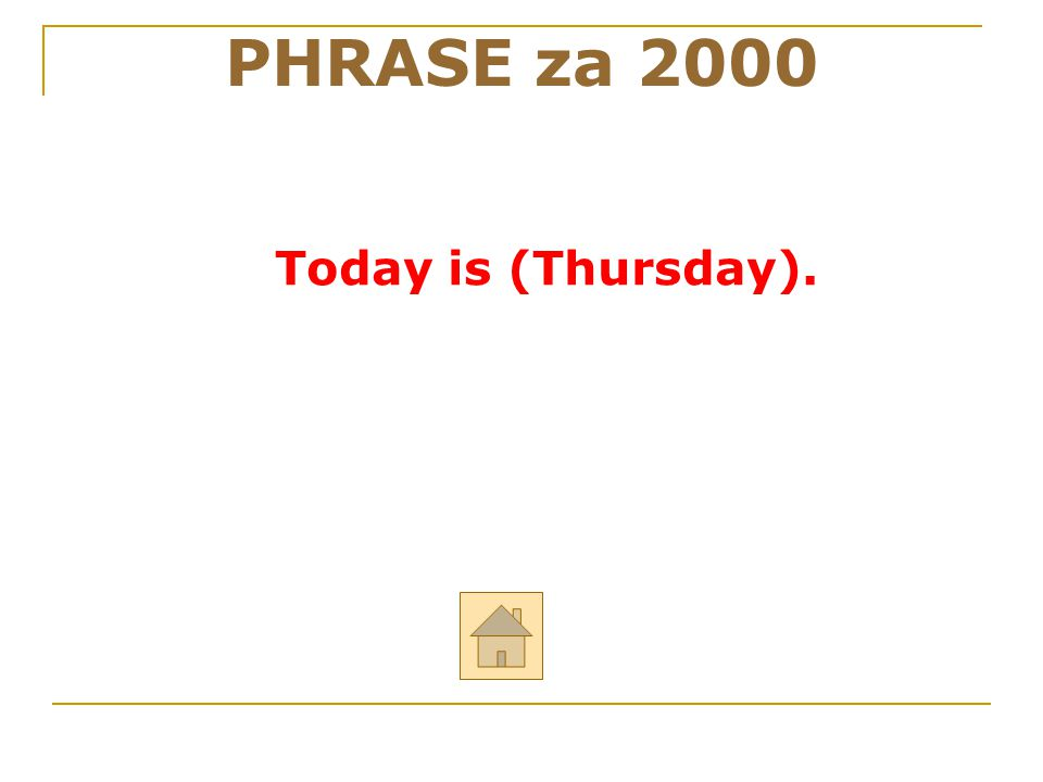 PHRASE za 2000 Today is (Thursday). 46