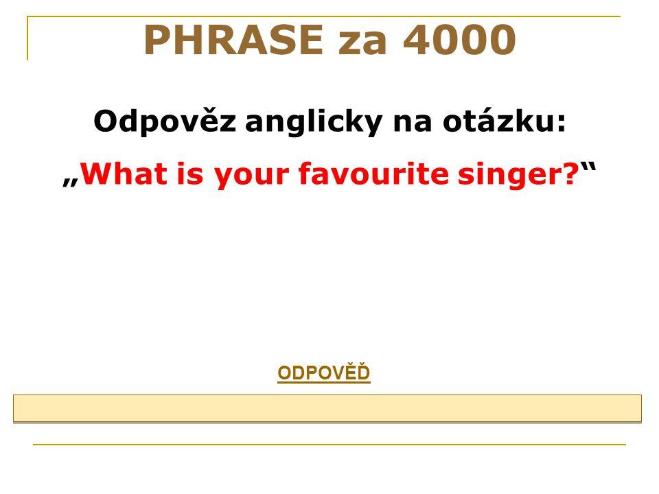 """Odpověz anglicky na otázku: """"What is your favourite singer"""