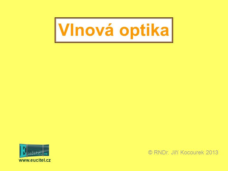 Vlnová optika © RNDr. Jiří Kocourek 2013 www.eucitel.cz