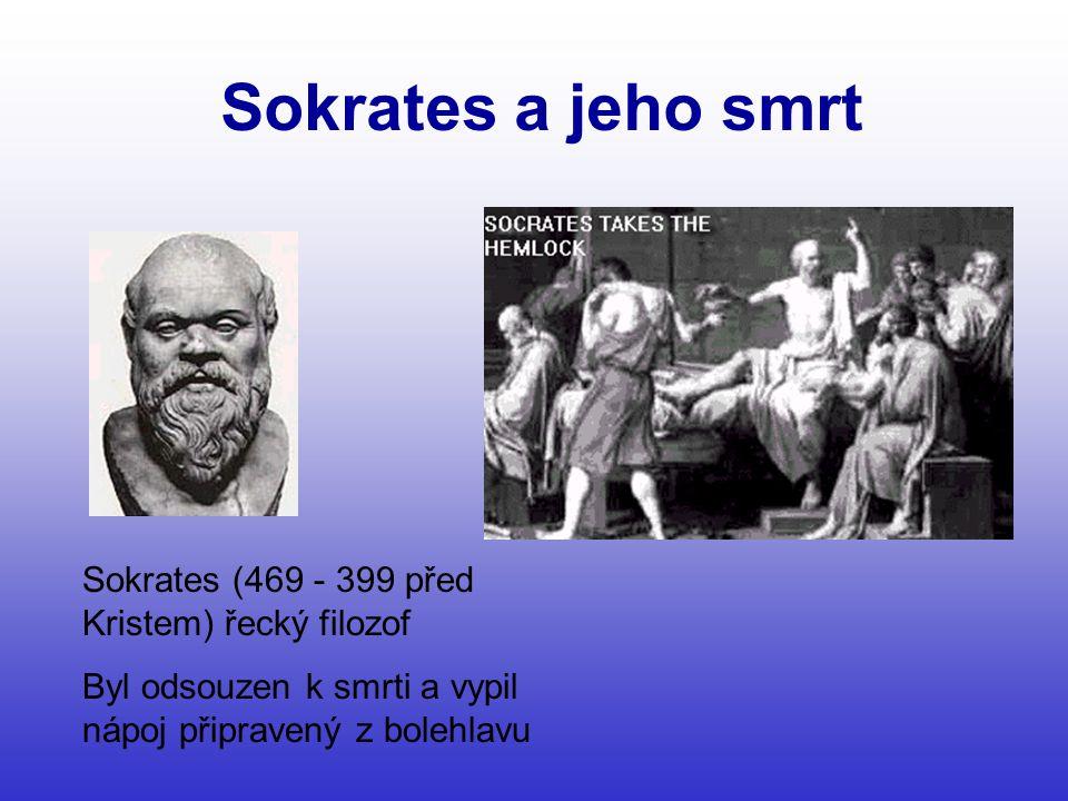 Sokrates a jeho smrt Sokrates (469 - 399 před Kristem) řecký filozof