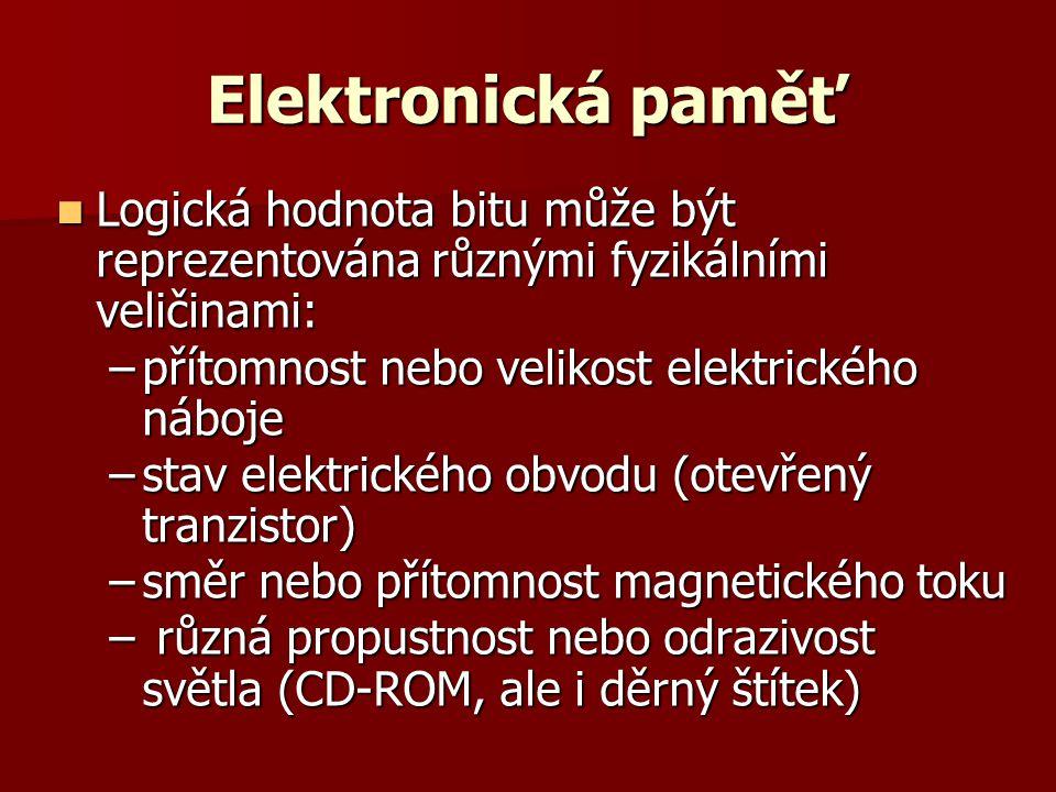 Elektronická paměť Logická hodnota bitu může být reprezentována různými fyzikálními veličinami: přítomnost nebo velikost elektrického náboje.