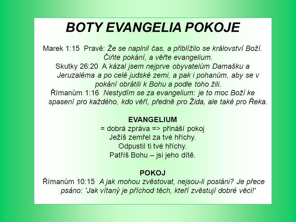 BOTY EVANGELIA POKOJE Marek 1:15 Pravě: Že se naplnil čas, a přiblížilo se království Boží. Čiňte pokání, a věřte evangelium.