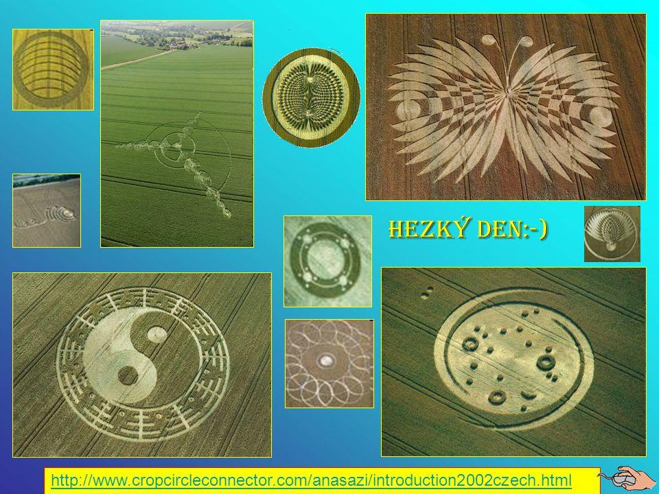 HEZKÝ DEN:-) http://www.cropcircleconnector.com/anasazi/introduction2002czech.html
