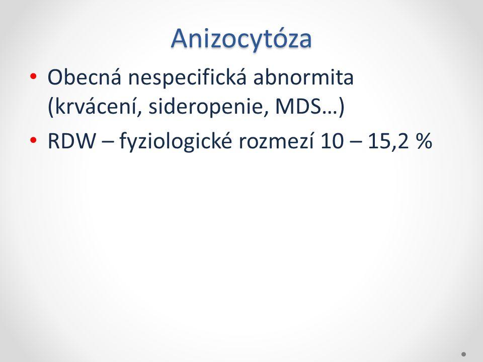 Anizocytóza Obecná nespecifická abnormita (krvácení, sideropenie, MDS…) RDW – fyziologické rozmezí 10 – 15,2 %