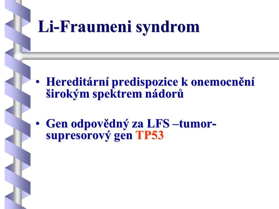 Li-Fraumeni syndrom Hereditární predispozice k onemocnění širokým spektrem nádorů.