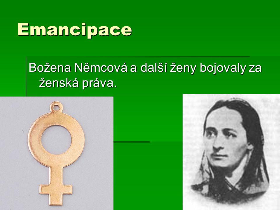 Emancipace Božena Němcová a další ženy bojovaly za ženská práva.