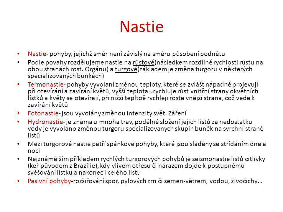 Nastie Nastie- pohyby, jejichž směr není závislý na směru působení podnětu.