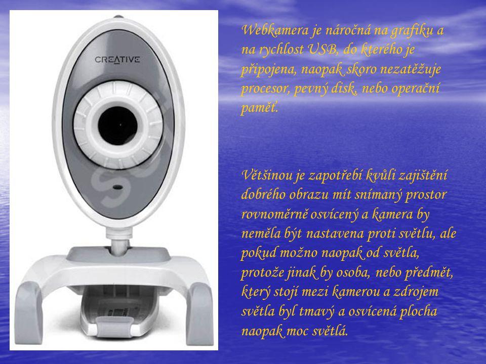 Webkamera je náročná na grafiku a na rychlost USB, do kterého je připojena, naopak skoro nezatěžuje procesor, pevný disk, nebo operační paměť.