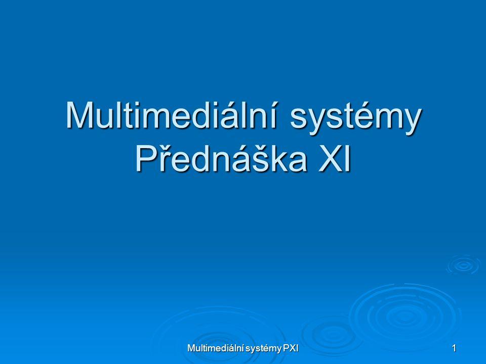 Multimediální systémy Přednáška XI
