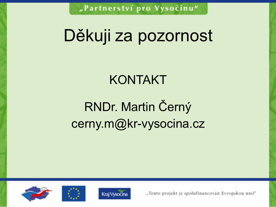 Děkuji za pozornost KONTAKT RNDr. Martin Černý cerny.m@kr-vysocina.cz