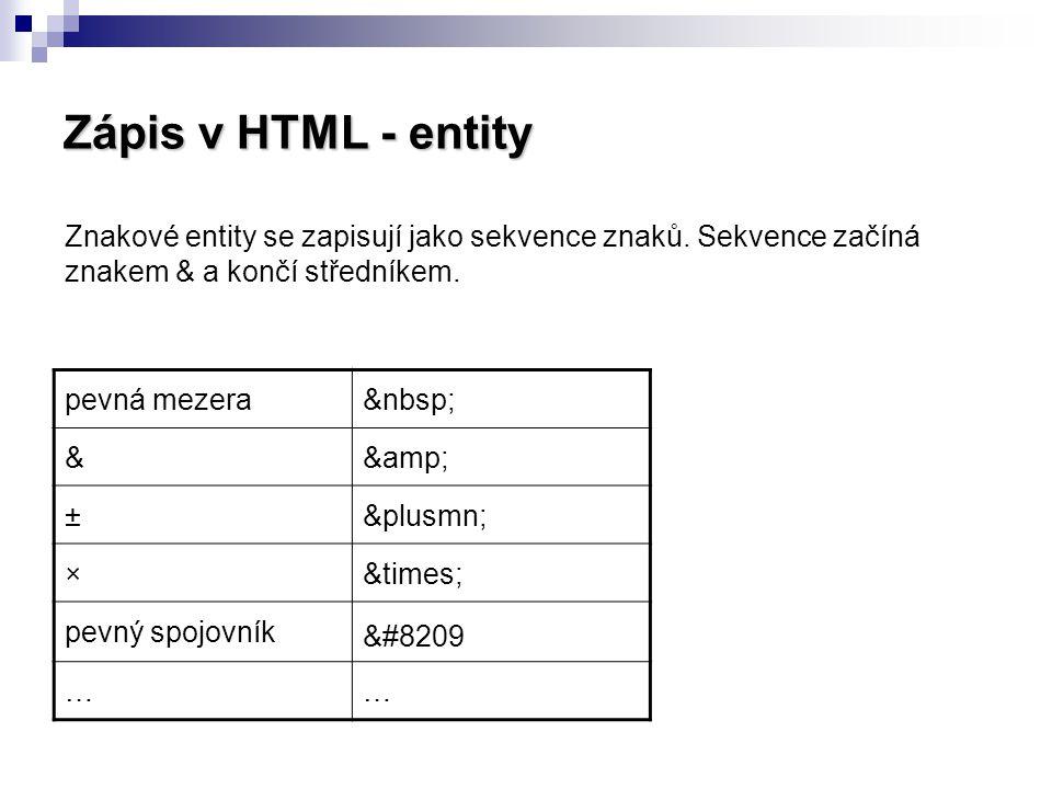 Zápis v HTML - entity Znakové entity se zapisují jako sekvence znaků. Sekvence začíná znakem & a končí středníkem.