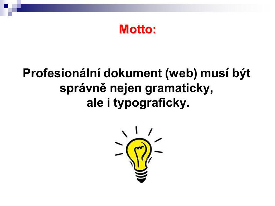 Motto: Profesionální dokument (web) musí být správně nejen gramaticky, ale i typograficky.