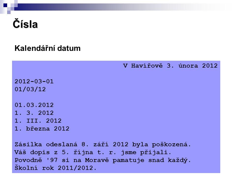 Čísla Kalendářní datum V Havířově 3. února 2012 2012-03-01 01/03/12
