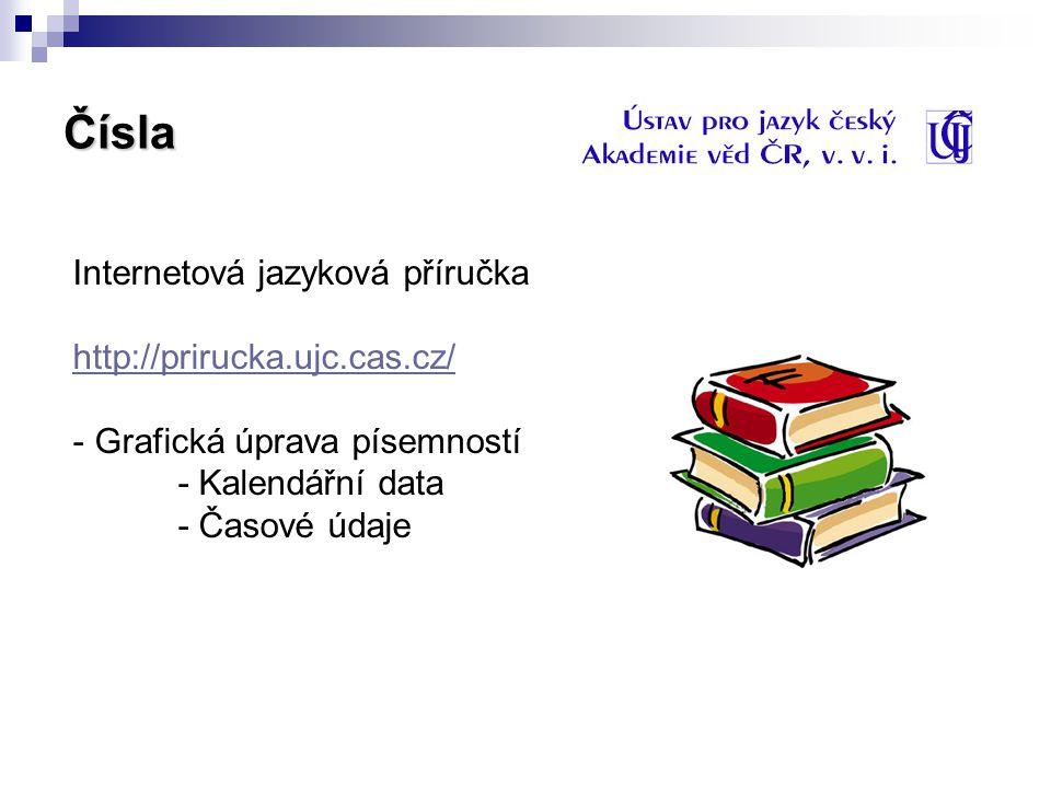 Čísla Internetová jazyková příručka http://prirucka.ujc.cas.cz/