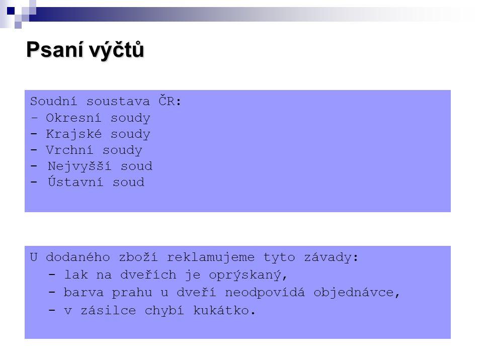 Psaní výčtů Soudní soustava ČR: - Okresní soudy - Krajské soudy