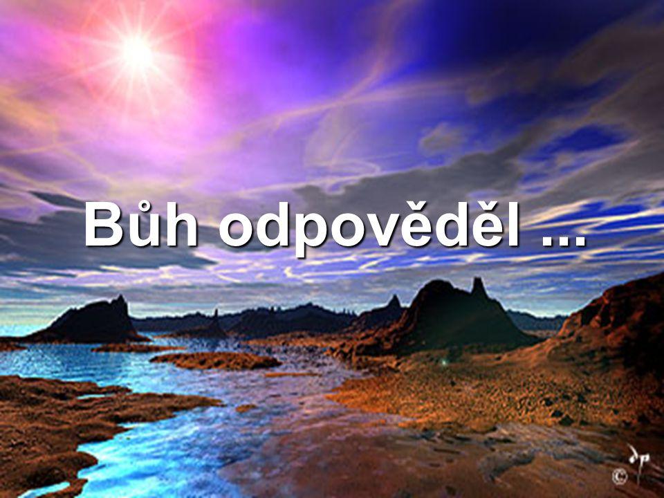 Bůh odpověděl ...