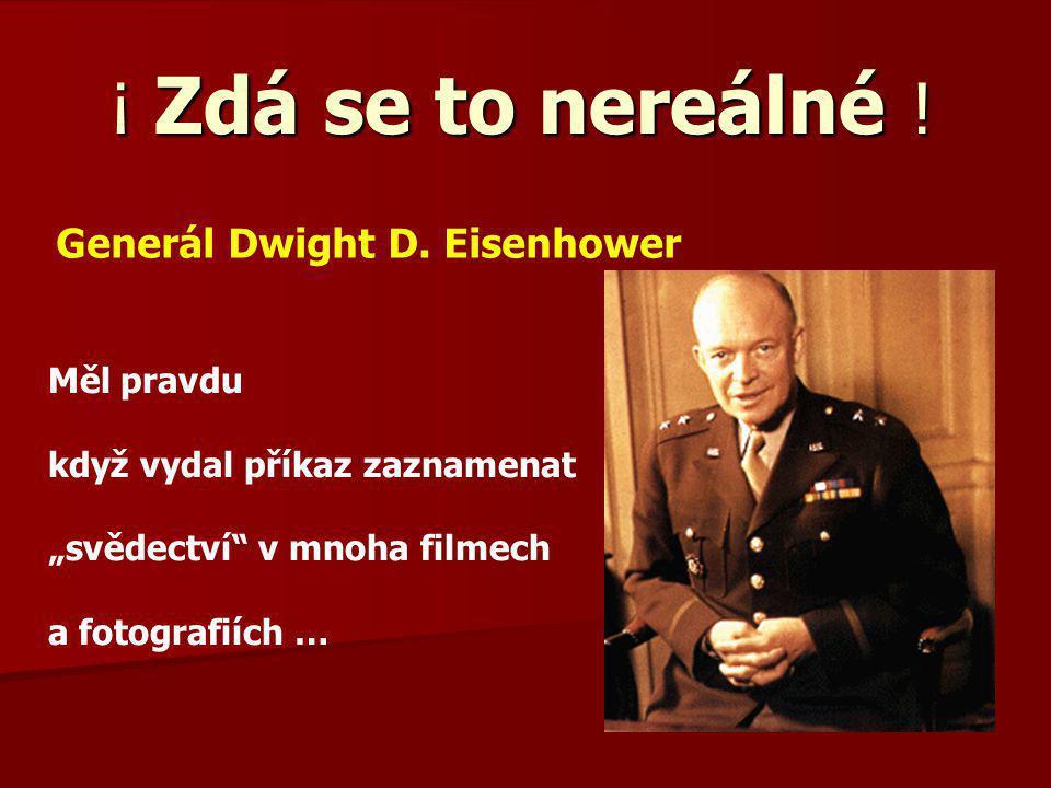 ¡ Zdá se to nereálné ! Generál Dwight D. Eisenhower Měl pravdu