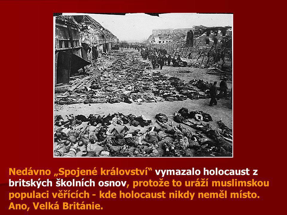 """Nedávno """"Spojené království vymazalo holocaust z britských školních osnov, protože to uráží muslimskou populaci věřících - kde holocaust nikdy neměl místo."""