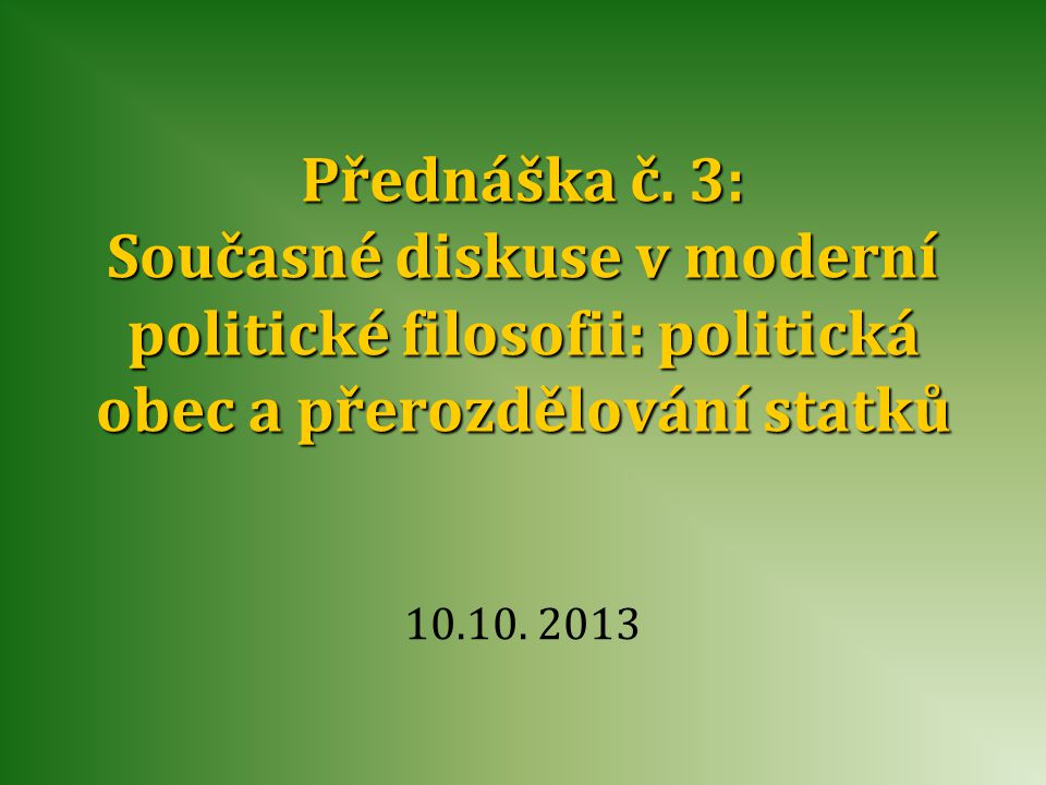 Přednáška č. 3: Současné diskuse v moderní politické filosofii: politická obec a přerozdělování statků