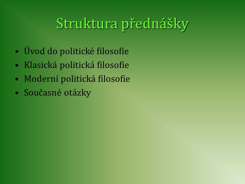 Struktura přednášky Úvod do politické filosofie