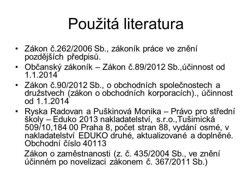 Použitá literatura Zákon č.262/2006 Sb., zákoník práce ve znění pozdějších předpisů. Občanský zákoník – Zákon č.89/2012 Sb.,účinnost od 1.1.2014.