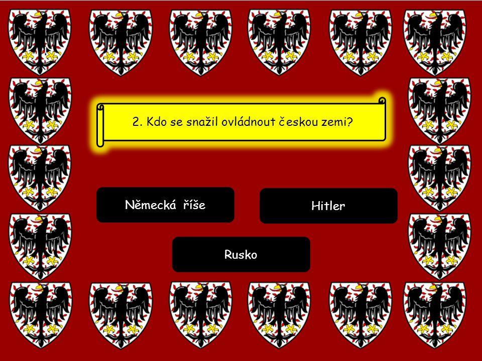 2. Kdo se snažil ovládnout českou zemi