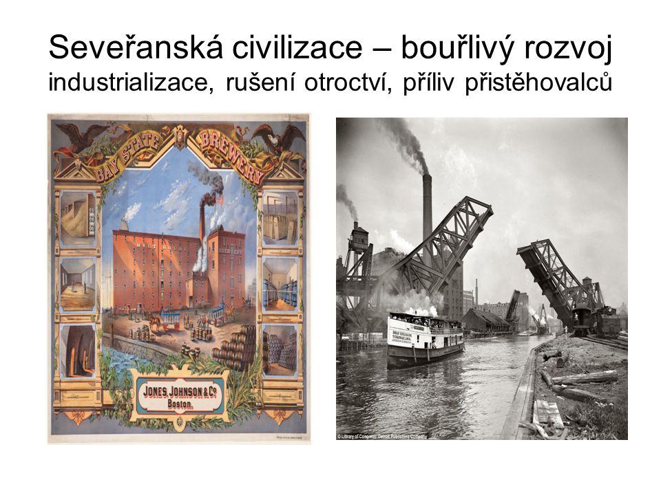 Seveřanská civilizace – bouřlivý rozvoj industrializace, rušení otroctví, příliv přistěhovalců