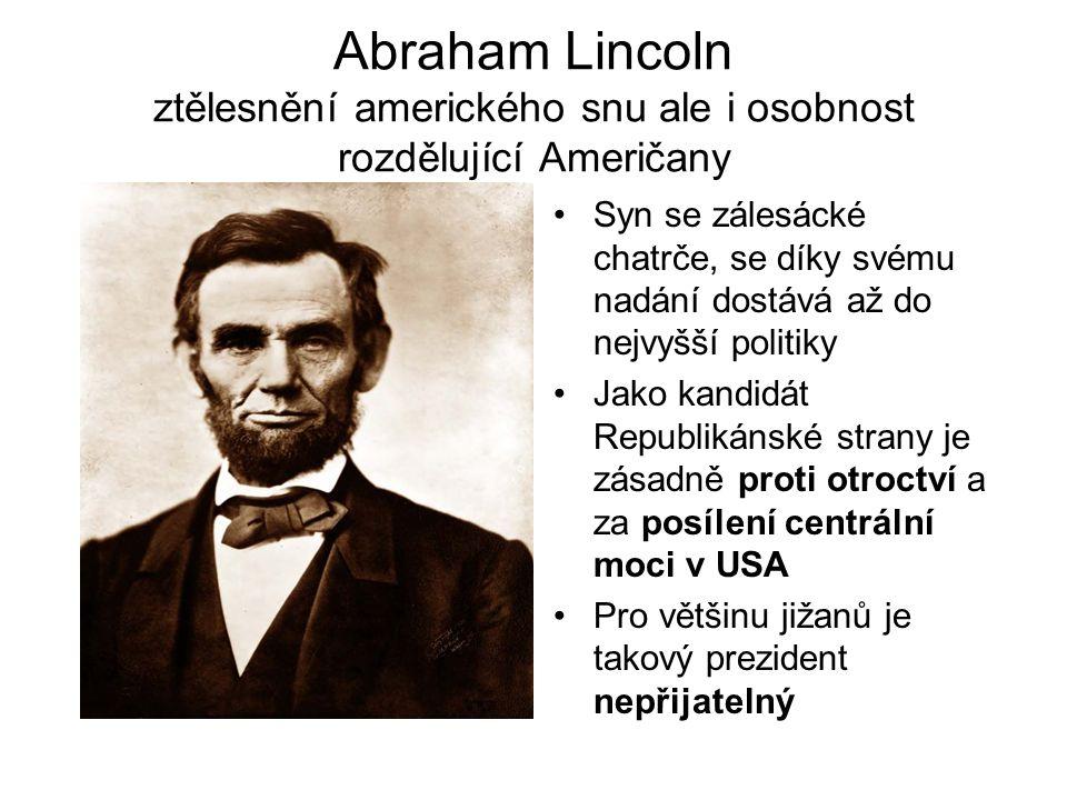 Abraham Lincoln ztělesnění amerického snu ale i osobnost rozdělující Američany