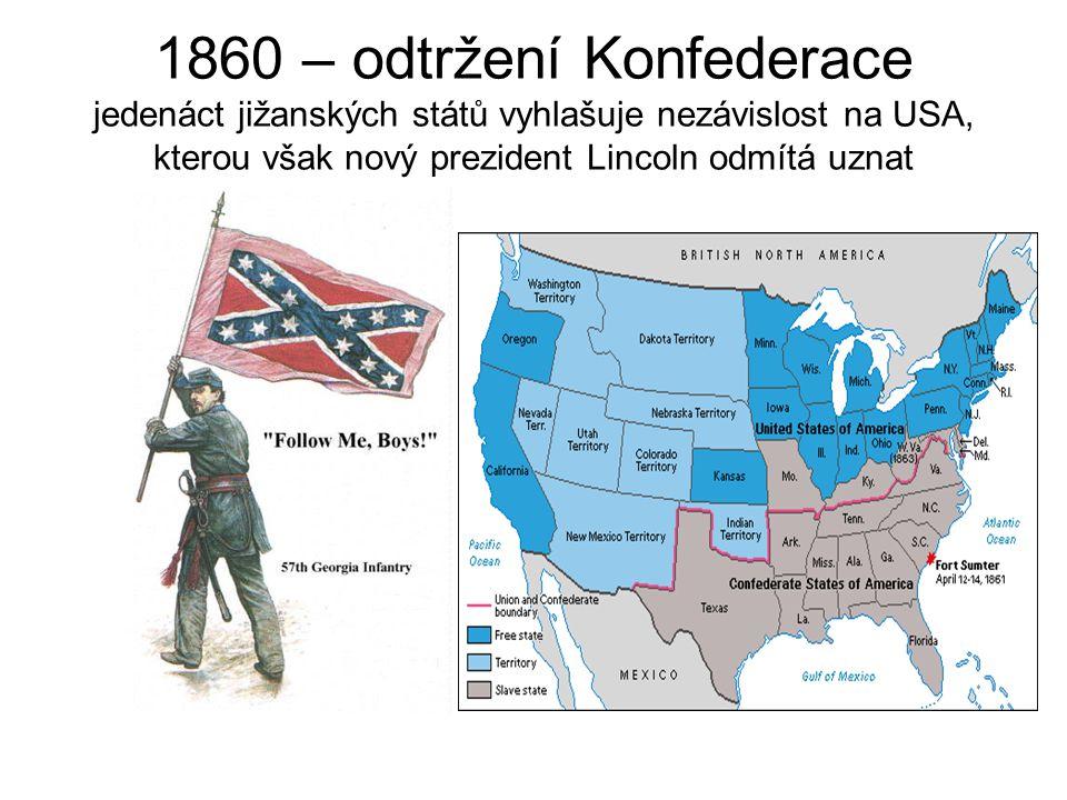 1860 – odtržení Konfederace jedenáct jižanských států vyhlašuje nezávislost na USA, kterou však nový prezident Lincoln odmítá uznat
