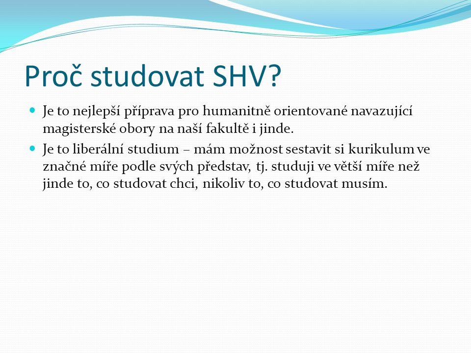 Proč studovat SHV Je to nejlepší příprava pro humanitně orientované navazující magisterské obory na naší fakultě i jinde.