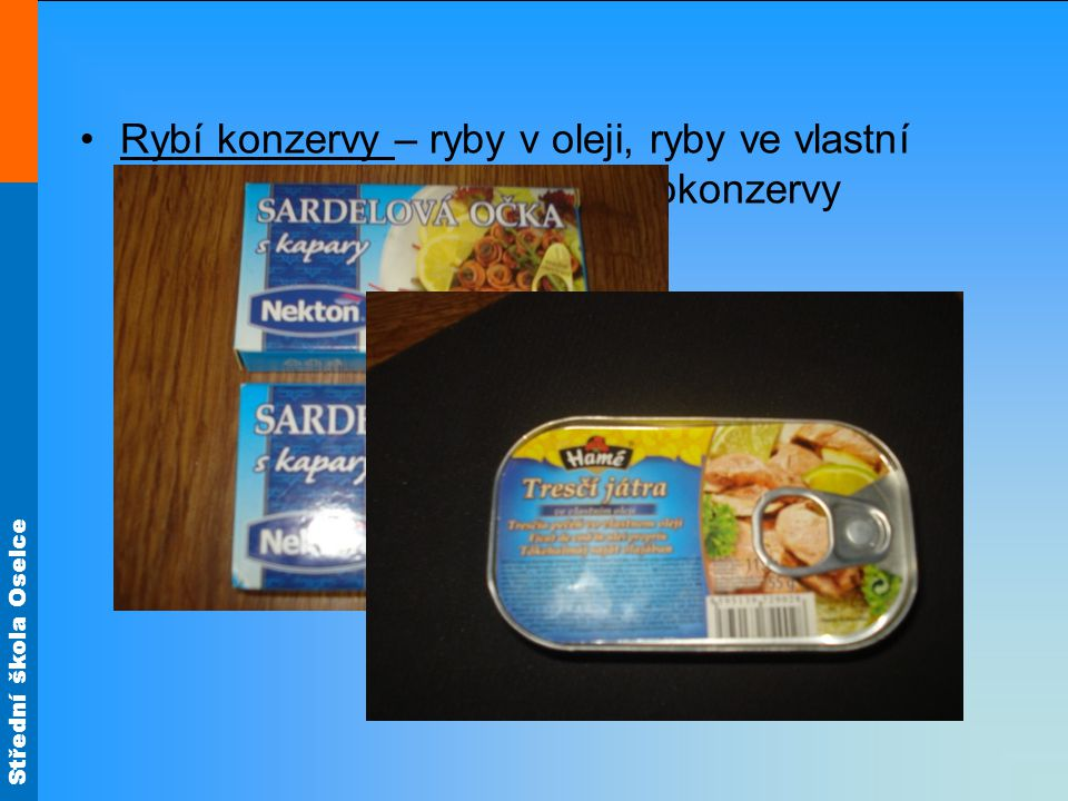 Rybí konzervy – ryby v oleji, ryby ve vlastní šťávě, ryby v tomatě, rybí polokonzervy