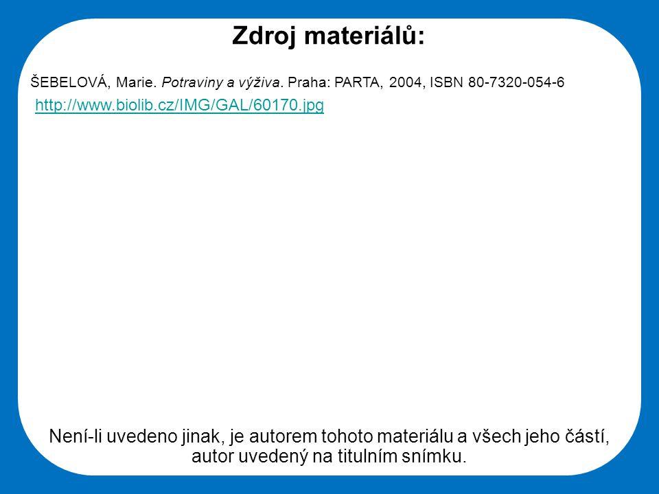 Zdroj materiálů: ŠEBELOVÁ, Marie. Potraviny a výživa. Praha: PARTA, 2004, ISBN 80-7320-054-6. http://www.biolib.cz/IMG/GAL/60170.jpg.