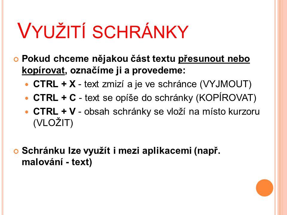 Využití schránky Pokud chceme nějakou část textu přesunout nebo kopírovat, označíme ji a provedeme: