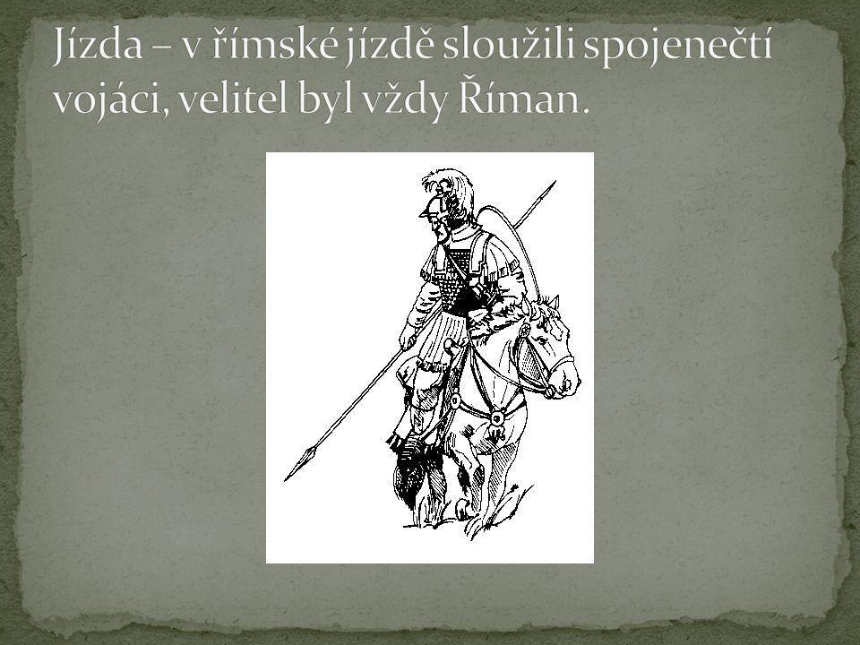 Jízda – v římské jízdě sloužili spojenečtí vojáci, velitel byl vždy Říman.