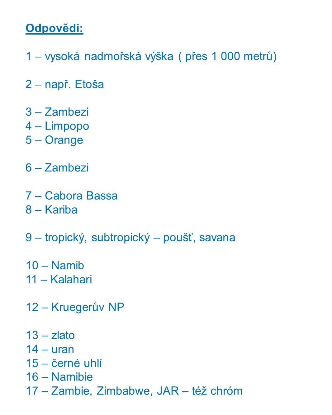 Odpovědi: 1 – vysoká nadmořská výška ( přes 1 000 metrů) 2 – např. Etoša. 3 – Zambezi. 4 – Limpopo.