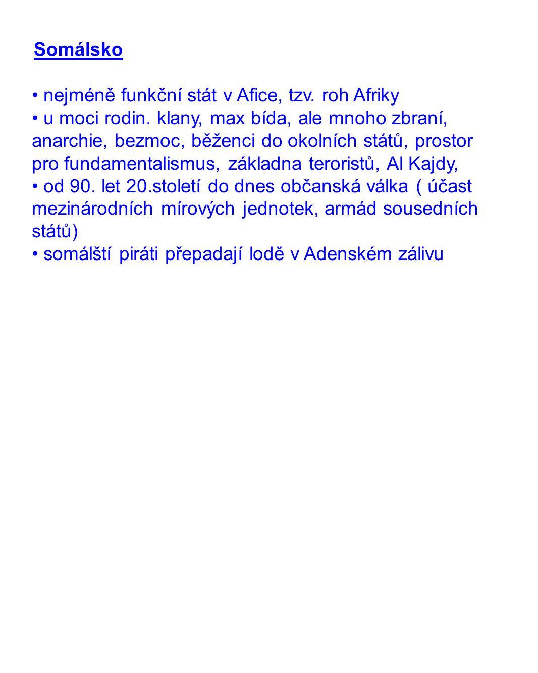 Somálsko • nejméně funkční stát v Afice, tzv. roh Afriky.