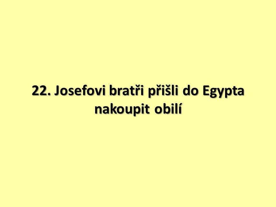 22. Josefovi bratři přišli do Egypta nakoupit obilí