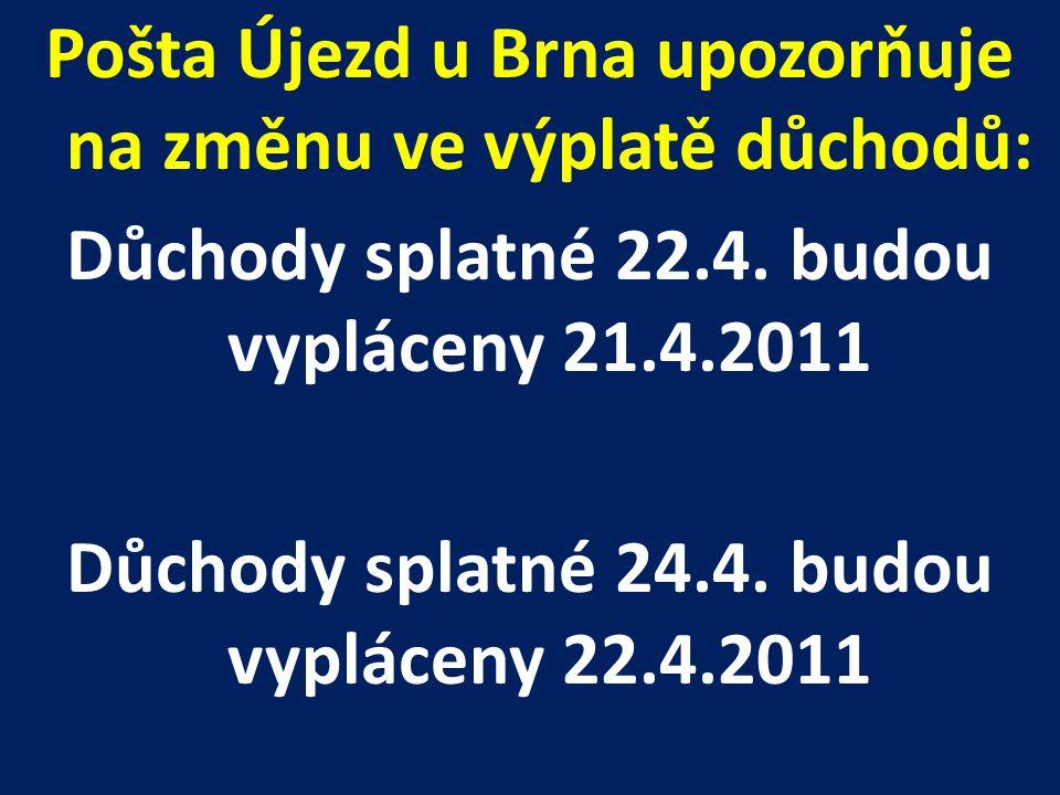 Pošta Újezd u Brna upozorňuje na změnu ve výplatě důchodů: Důchody splatné 22.4.