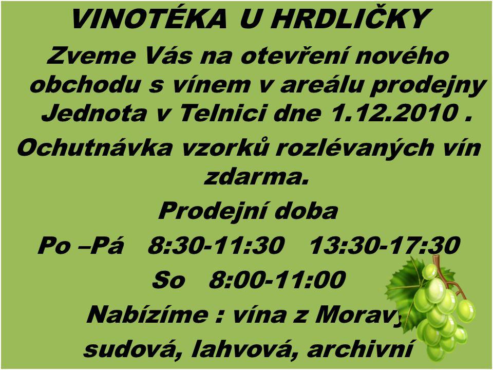 VINOTÉKA U HRDLIČKY Zveme Vás na otevření nového obchodu s vínem v areálu prodejny Jednota v Telnici dne 1.12.2010 .