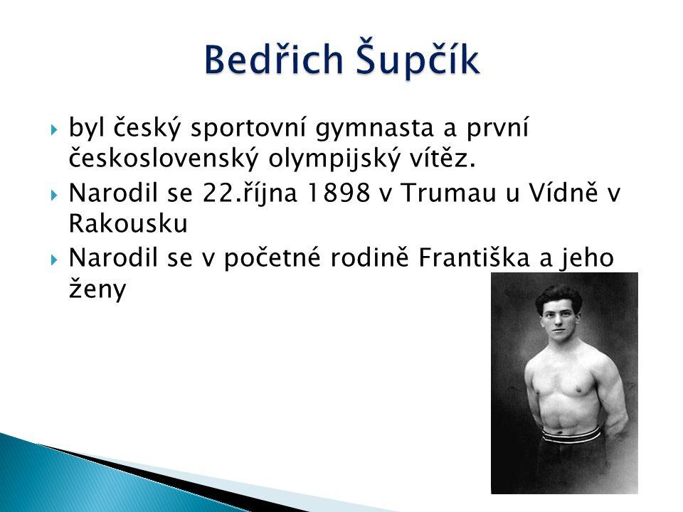 Bedřich Šupčík byl český sportovní gymnasta a první československý olympijský vítěz. Narodil se 22.října 1898 v Trumau u Vídně v Rakousku.