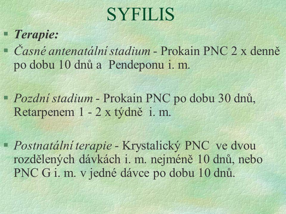 SYFILIS Terapie: Časné antenatální stadium - Prokain PNC 2 x denně po dobu 10 dnů a Pendeponu i. m.