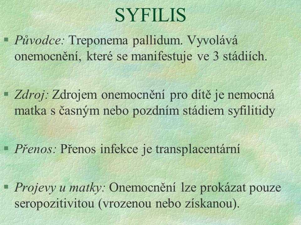 SYFILIS Původce: Treponema pallidum. Vyvolává onemocnění, které se manifestuje ve 3 stádiích.