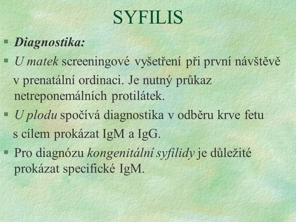 SYFILIS Diagnostika: U matek screeningové vyšetření při první návštěvě