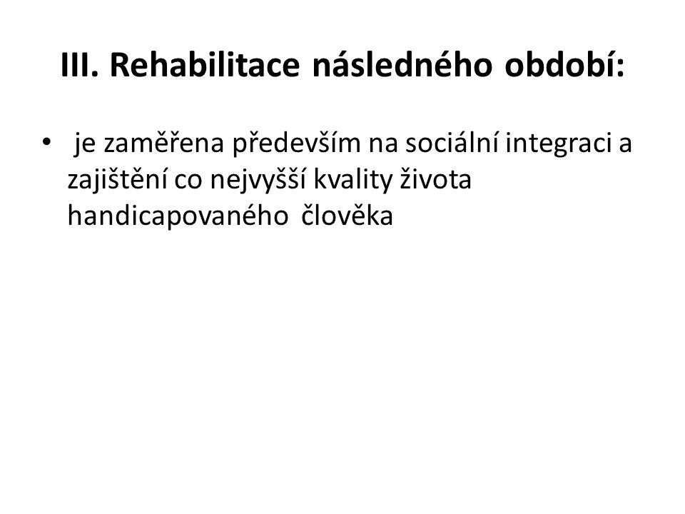 III. Rehabilitace následného období: