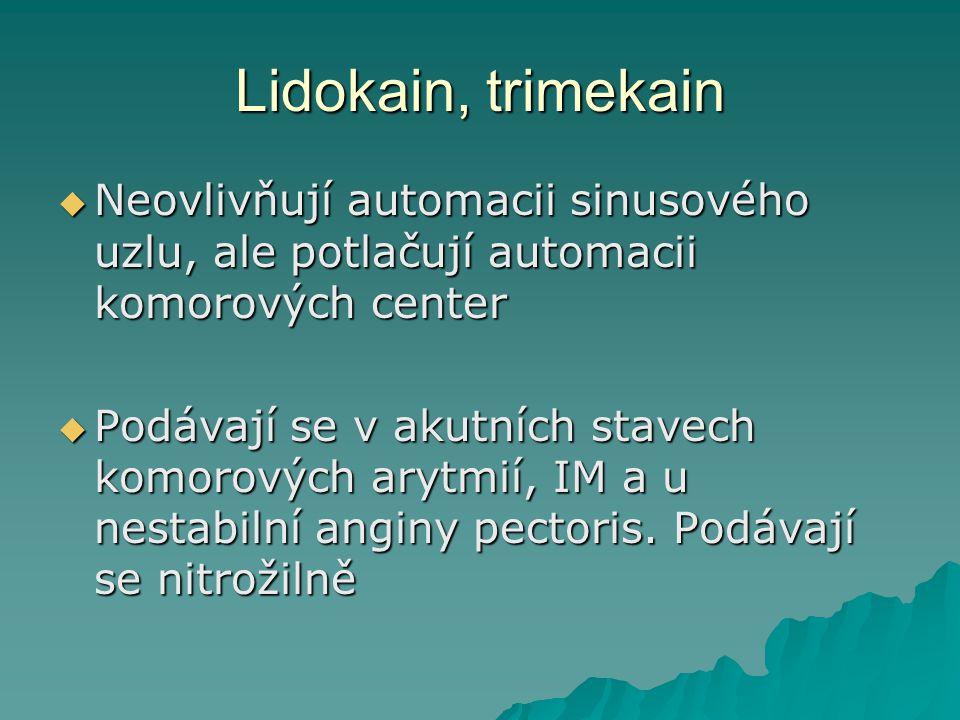 Lidokain, trimekain Neovlivňují automacii sinusového uzlu, ale potlačují automacii komorových center.