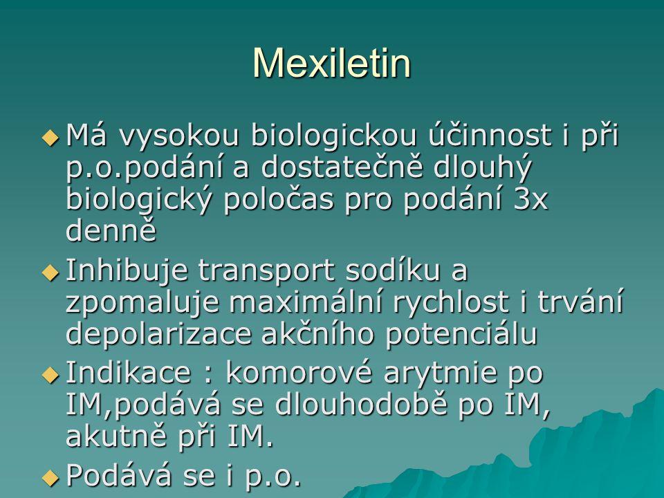 Mexiletin Má vysokou biologickou účinnost i při p.o.podání a dostatečně dlouhý biologický poločas pro podání 3x denně.