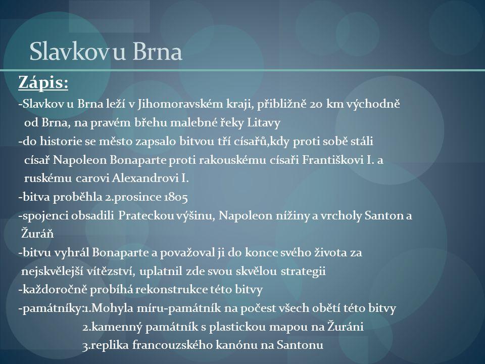 Slavkov u Brna Zápis: -Slavkov u Brna leží v Jihomoravském kraji, přibližně 20 km východně. od Brna, na pravém břehu malebné řeky Litavy.
