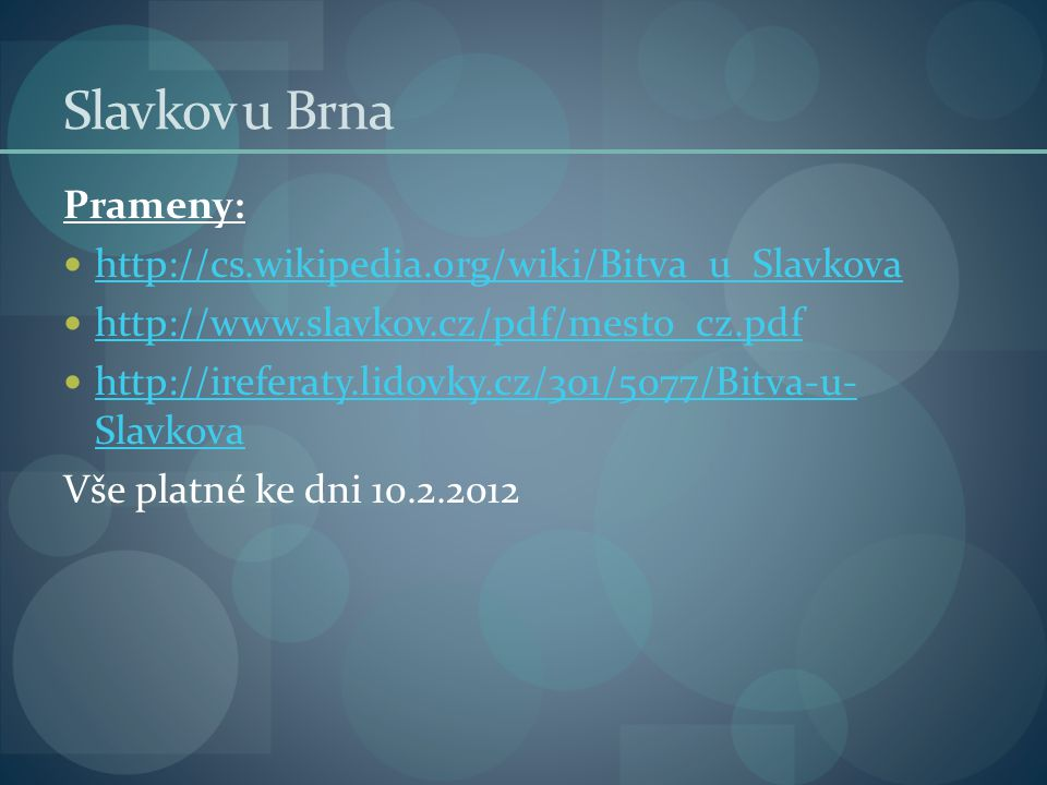 Slavkov u Brna Prameny: http://cs.wikipedia.org/wiki/Bitva_u_Slavkova