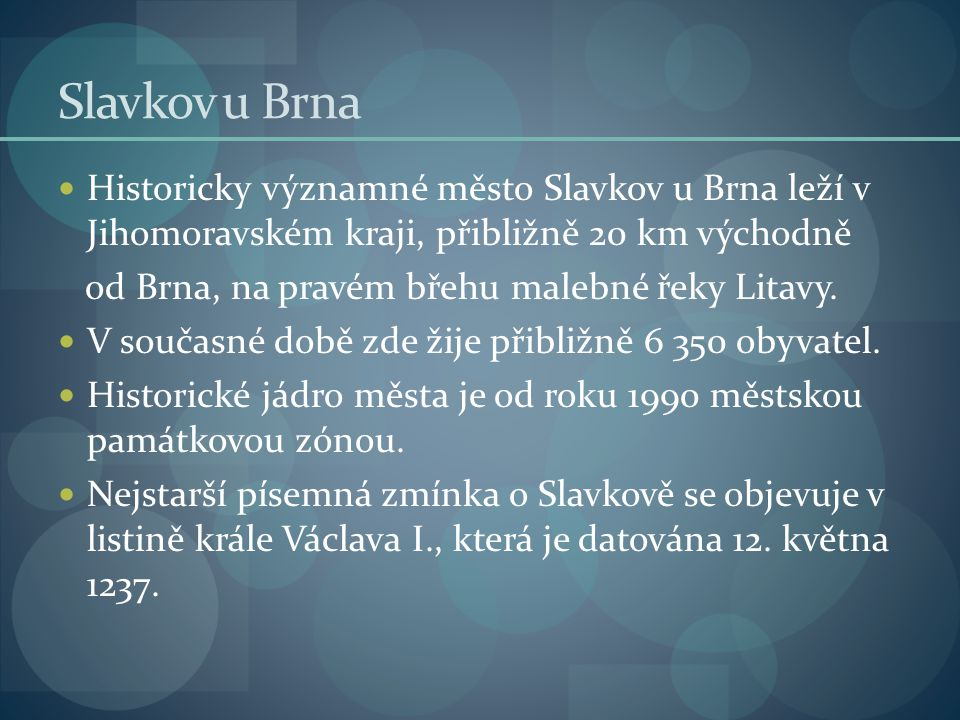 Slavkov u Brna Historicky významné město Slavkov u Brna leží v Jihomoravském kraji, přibližně 20 km východně.