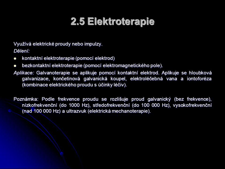 2.5 Elektroterapie Využívá elektrické proudy nebo impulzy. Dělení: